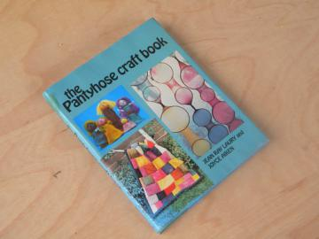Retro 70s 1st edition The Pantyhose Craft Book, vintage sewing projects